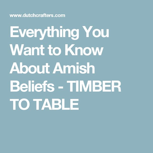 Everything You Want to Know About Amish Beliefs - TIMBER TO TABLE