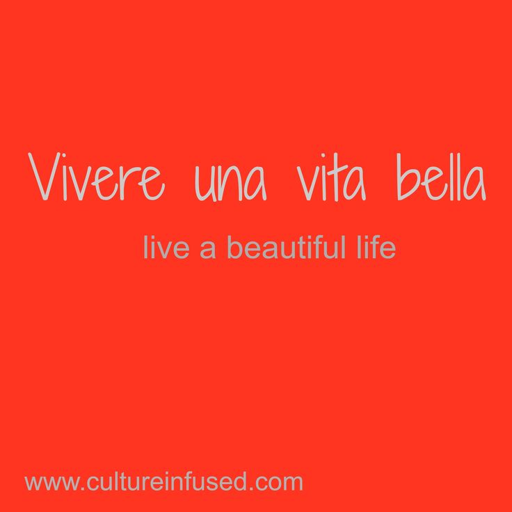 #italian #quotes Vivere una vita bella.  Live a beautiful life