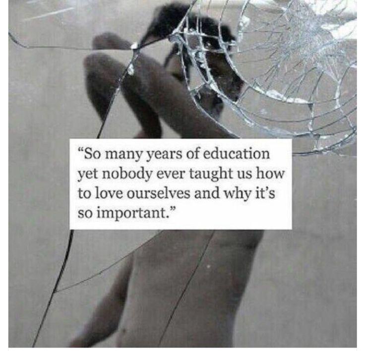 Tantos años de educación y aún nadie nos ha enseñado como querernos a nosotros mismos y porqué es tan importante.