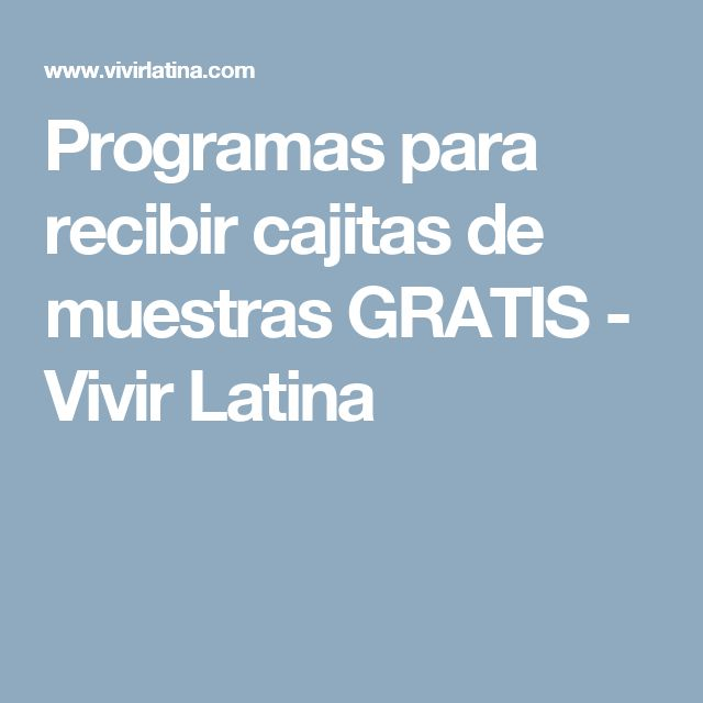 Programas para recibir cajitas de muestras GRATIS - Vivir Latina