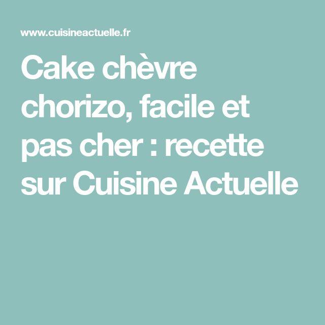 Cake chèvre chorizo, facile et pas cher : recette sur Cuisine Actuelle
