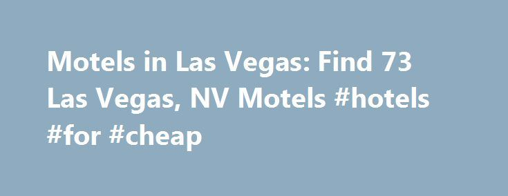 Motels in Las Vegas: Find 73 Las Vegas, NV Motels #hotels #for #cheap http://hotel.remmont.com/motels-in-las-vegas-find-73-las-vegas-nv-motels-hotels-for-cheap/  #las vegas motels # Motels in Las Vegas Las Vegas Motel Guide Stay at a two-star hotel in Las Vegas to avoid breaking the bank. Remain within your price range with reservations at the hotel of your choice Use the convenient mobile options to book on the go Make your reservations today and save the […]