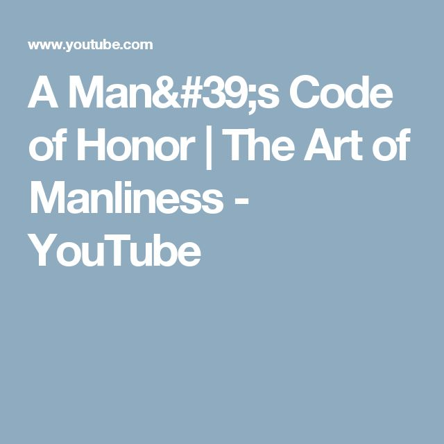 A Man's Code of Honor | The Art of Manliness - YouTube