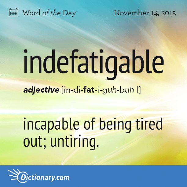 Dictionary.com's Word of the Day - indefatigable - incapable of being tired out; not yielding to fatigue; untiring.