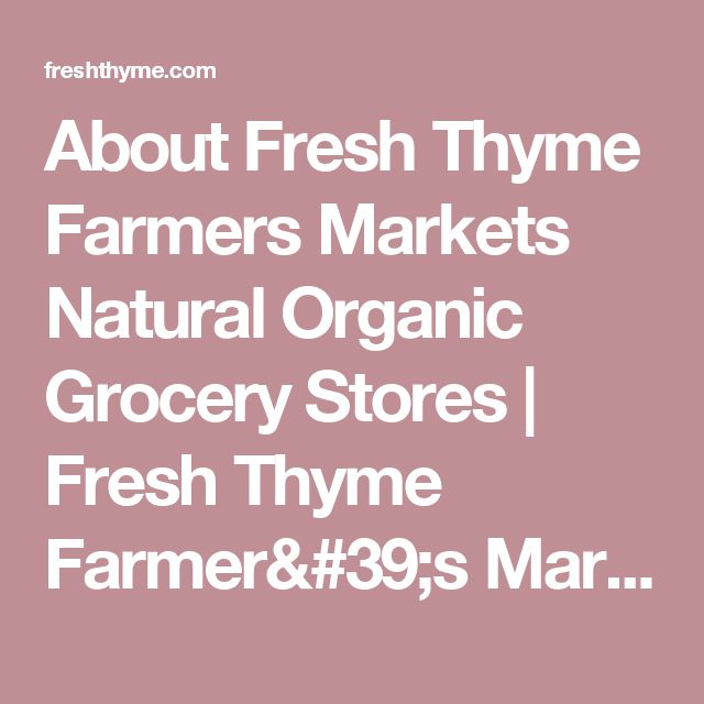 About Fresh Thyme Farmers Markets Natural Organic Grocery Stores | Fresh Thyme Farmer's Market