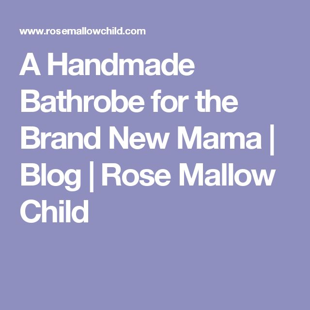 A Handmade Bathrobe for the Brand New Mama | Blog | Rose Mallow Child