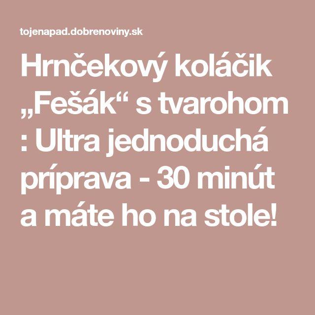 """Hrnčekový koláčik """"Fešák"""" stvarohom : Ultra jednoduchá príprava - 30 minút a máte ho na stole!"""