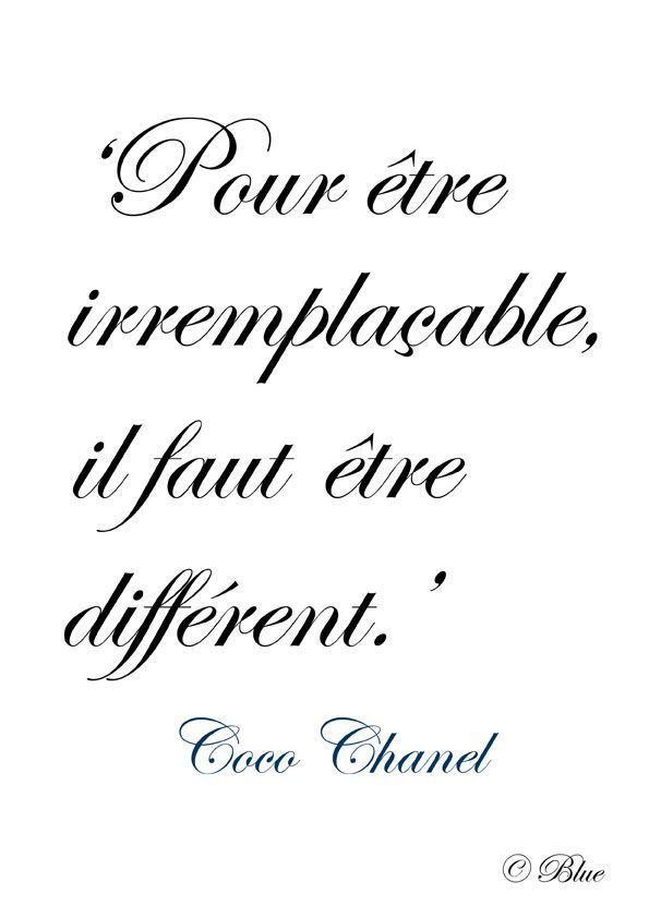 Inspirational Quote:  'In order to be irreplacable one must be different.'  Coco Chanel