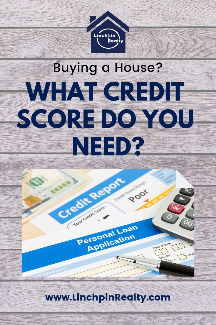 What Credit Score Do I Need To Buy A House Linchpin Realty Credit Score Good Credit Improve Your Credit Score