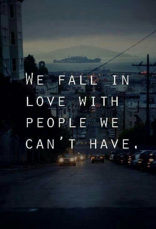Wir verlieben uns in die Leute,die wir nicht haben können