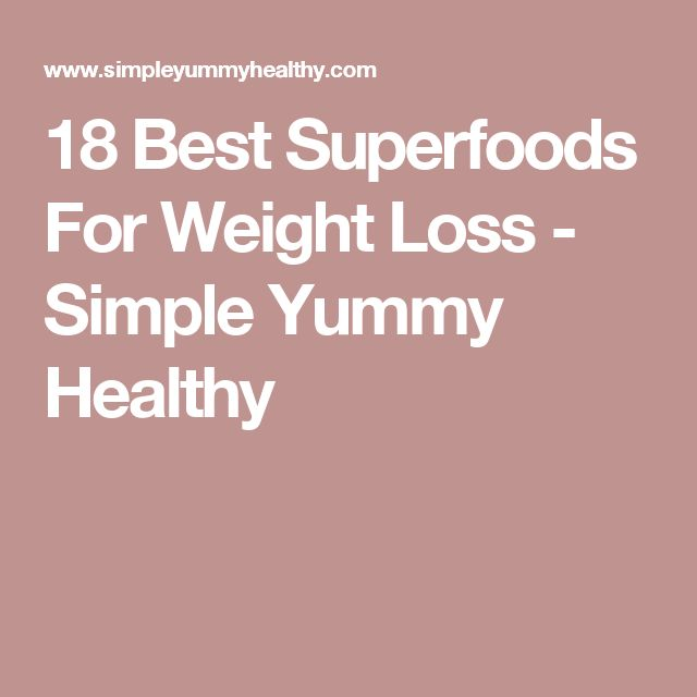 18 Best Superfoods For Weight Loss - Simple Yummy Healthy