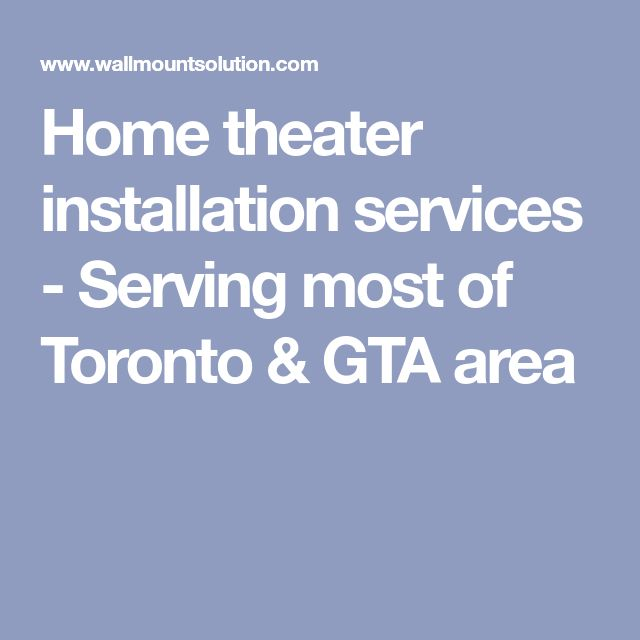 Home theater installation services - Serving most of Toronto & GTA area