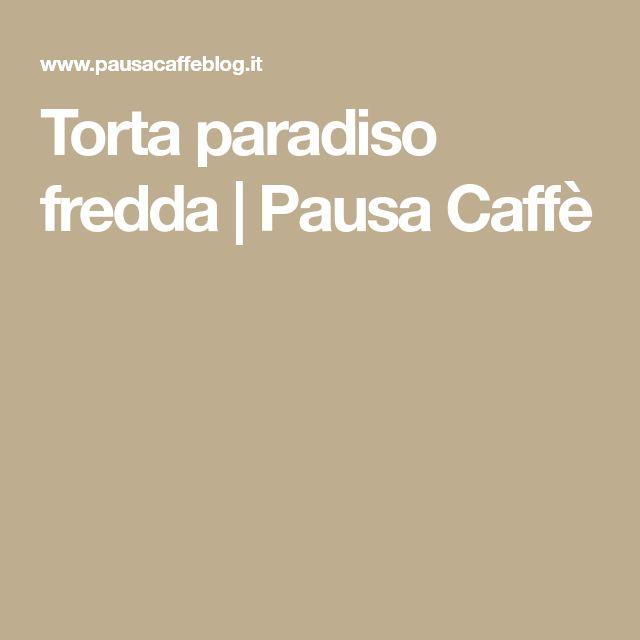 Torta paradiso fredda | Pausa Caffè