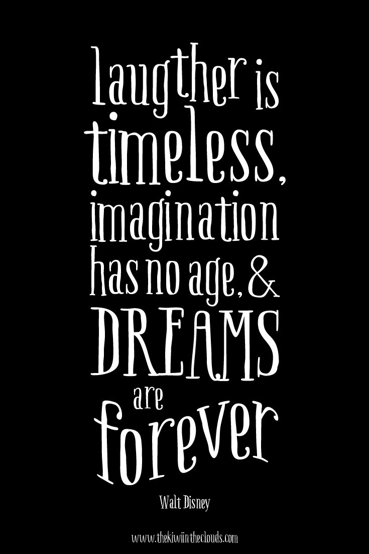 "Inspirational Quote: ""Laughter is timeless, imagination has no age, and dreams are forever."" - Walt Disney"