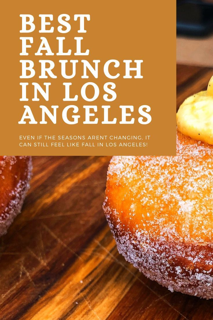 Despite The Weather It S Still Fall In Los Angeles And I Ve Got Your List Of The Best Fall Brunches In Los Angeles Fall Brunch Brunch Desserts Around The World
