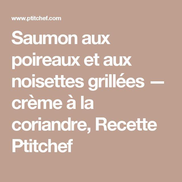 Saumon aux poireaux et aux noisettes grillées — crème à la coriandre, Recette Ptitchef