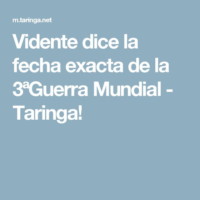 Vidente dice la fecha exacta de la 3ªGuerra Mundial - Taringa!