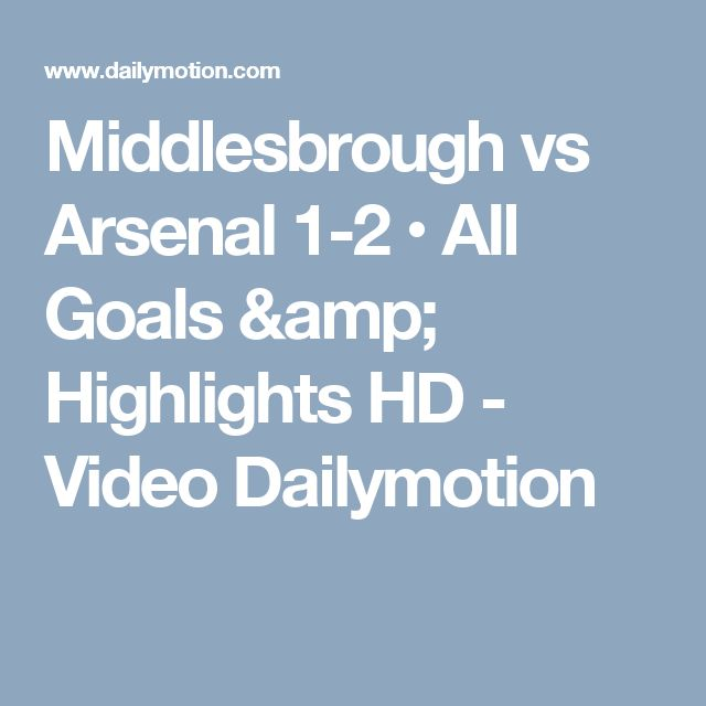 Middlesbrough vs Arsenal 1-2 • All Goals & Highlights HD - Video Dailymotion