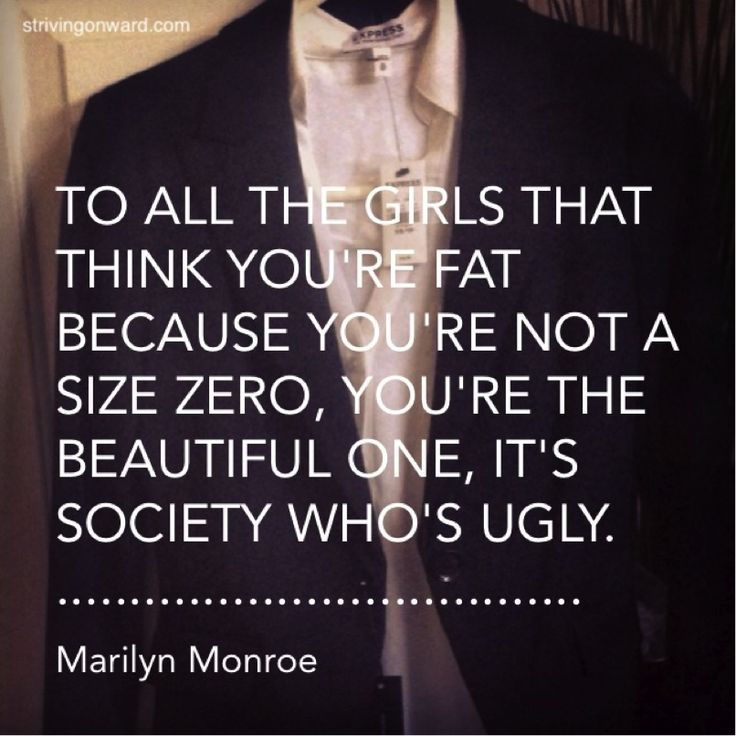 """""""To all the girls that think you're fat because you're not a size zero, you're the beautiful one, it's society who's ugly."""" -Marilyn Monroe   More inspiring quotes available at @Striving Onward on Instagram!"""