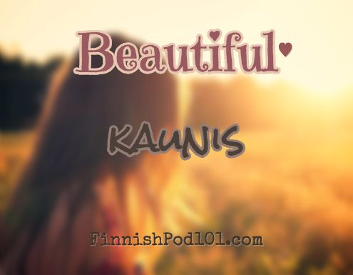 'Beautiful' is kaunis. Click here to learn more Finnish words with our Vocabulary Lists: http://www.finnishpod101.com/finnish-vocabulary-lists/ #Finnish #learnFinnish #finnishpod101 #finland