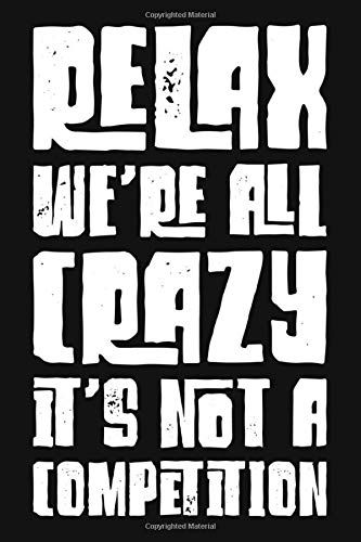 Relax We Re All Crazy It S Not A Competition Funny Sarca Https Www Amazon Com Dp 1707836256 Ref C Sarcastic Quotes Funny Sarcastic Quotes Sarcastic Humor