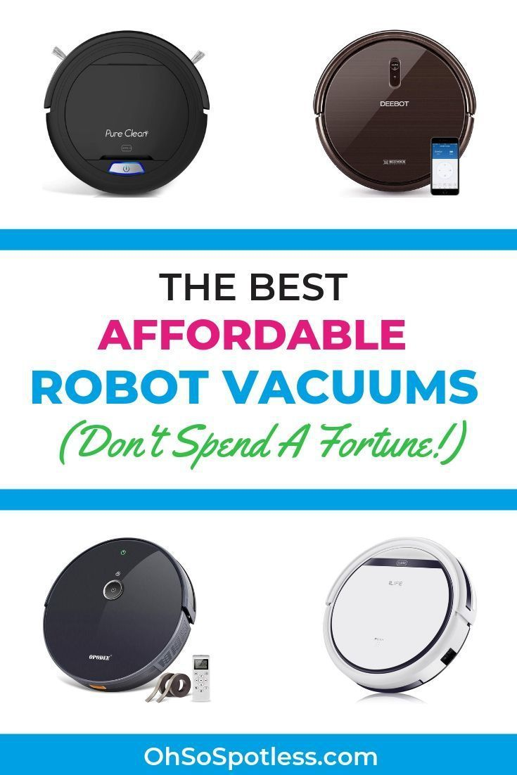 The Best Affordable Robot Vacuums Don T Spend A Fortune In 2020 Robot Vacuum Vacuums Cleaning Hacks