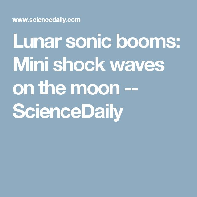 Lunar sonic booms: Mini shock waves on the moon -- ScienceDaily