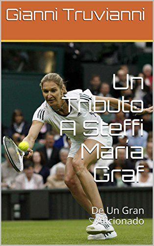 Un Tributo A Steffi María Graf: De Un Gran Aficionado de Gianni Truvianni https://www.amazon.es/dp/B010VM9J5S/ref=cm_sw_r_pi_dp_NZq.wb9GBQH9N
