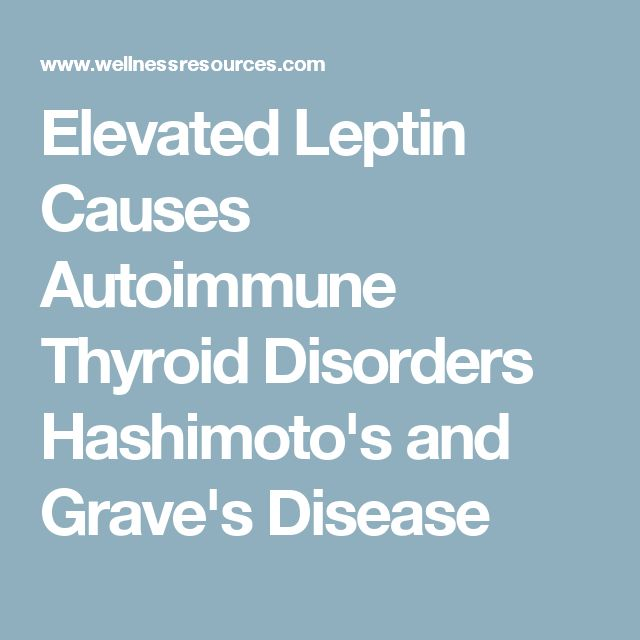 Elevated Leptin Causes Autoimmune Thyroid Disorders Hashimoto's and Grave's Disease