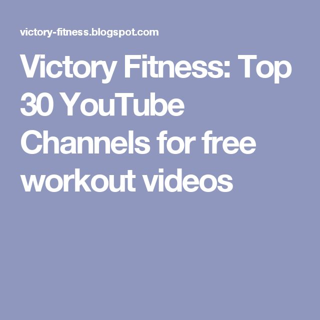 Victory Fitness: Top 30 YouTube Channels for free workout videos