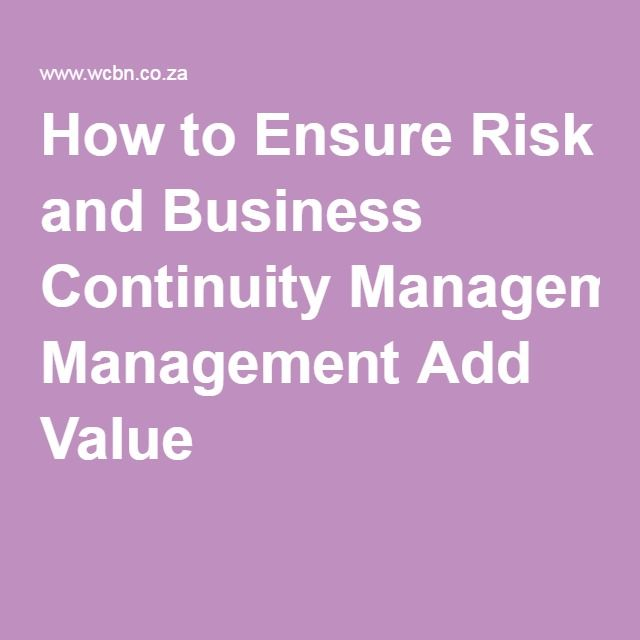 How to Ensure Risk and Business Continuity Management Add Value