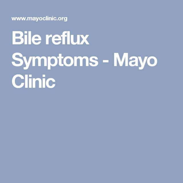 Bile reflux Symptoms - Mayo Clinic