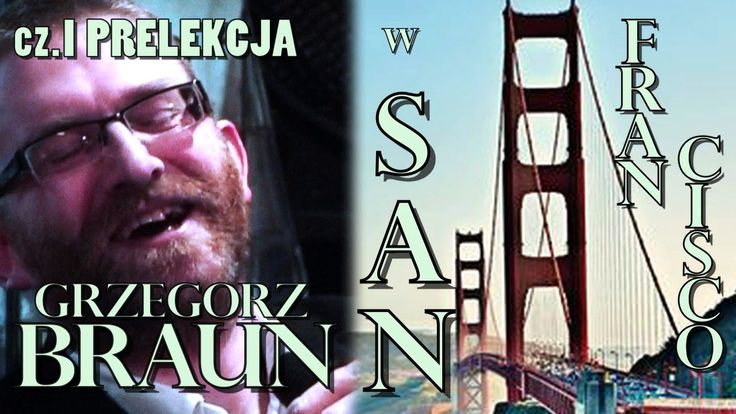 Grzegorz Braun w San Francisco Bay Area cz.I: PRELEKCJA