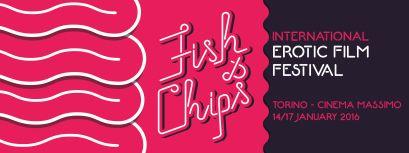 Fish and Chips - Erotic Film Festival Torino, 14-17 January 2016