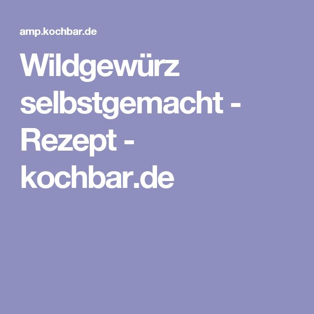 Wildgewürz selbstgemacht - Rezept - kochbar.de