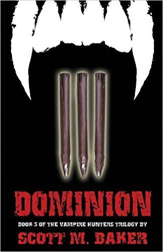 Dominion: The Vampire Hunters Trilogy Book III (Volume 3): Scott M. Baker: 9780996312165: Amazon.com: Books