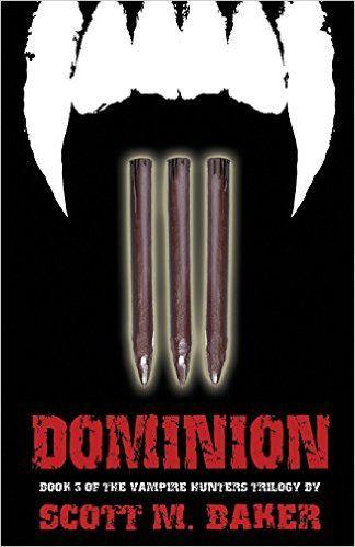 Dominion: The Vampire Hunters Trilogy Book III (Volume 3): Scott M. Baker: 9780996312165: Amazon.com: Books