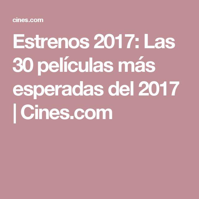 Estrenos 2017: Las 30 películas más esperadas del 2017 | Cines.com