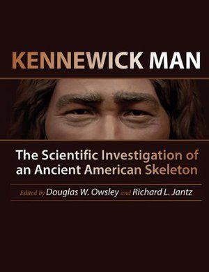 Kennewick Man: The Scientific Investigation of an Ancient American Skeleton (Peopling of the Americas Publications)