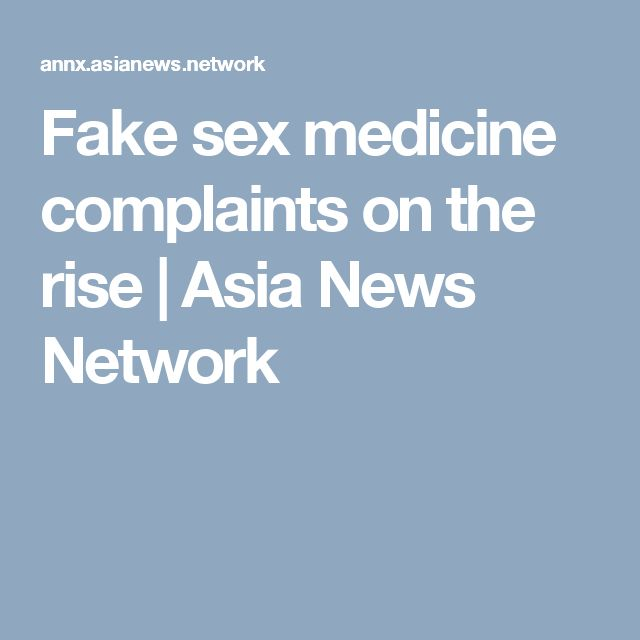 Fake sex medicine complaints on the rise | Asia News Network