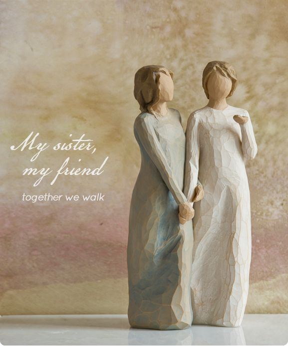 Willow Tree Figurine- My sister, my friend Walk with me. And along the way, we'll share... everything