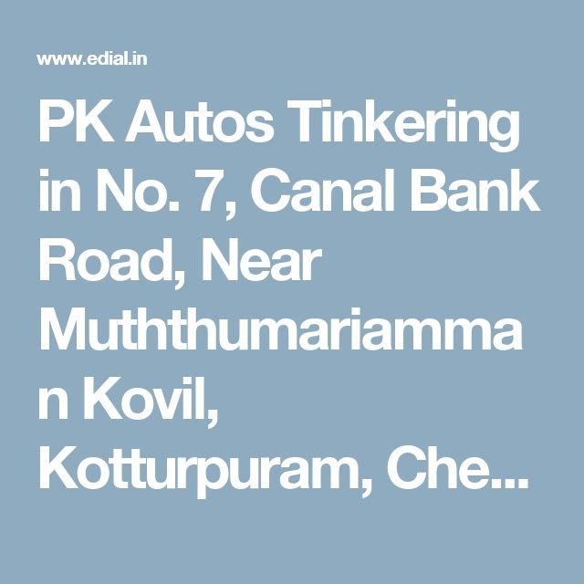 PK Autos Tinkering in No. 7, Canal Bank Road, Near Muththumariamman Kovil, Kotturpuram, Chennai   Best Yellowpages, Best Automobile Glass Dealers, Best Car Battery Repair and Services, Best Car Glass Repair and Services, Best Car Spare Parts Dealers, Best Car Accessories, Best Car Polish Cleaning Service, India