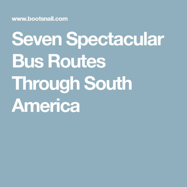 Seven Spectacular Bus Routes Through South America