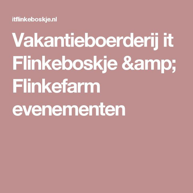 Vakantieboerderij it Flinkeboskje & Flinkefarm evenementen