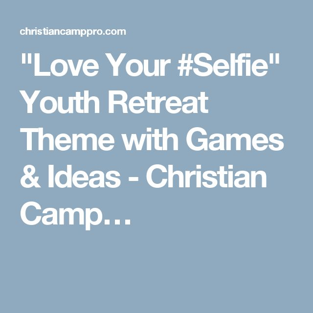 """Love Your #Selfie"" Youth Retreat Theme with Games & Ideas - Christian Camp…"