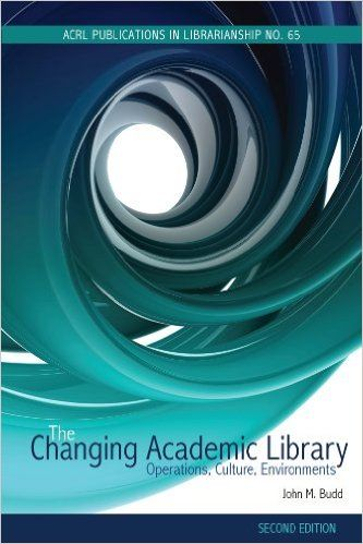 BUDD, J. M. The changing academic library: Operations, culture, environments. Chicago: Association of College and Research Libraries. 2012, 416 p.