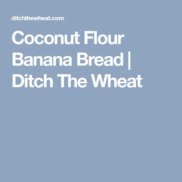 Coconut Flour Banana Bread | Ditch The Wheat