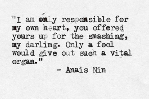 #Anais_Nin #Quotes I don't like how harsh it is... But it paints a picture of the speaker perfectly.