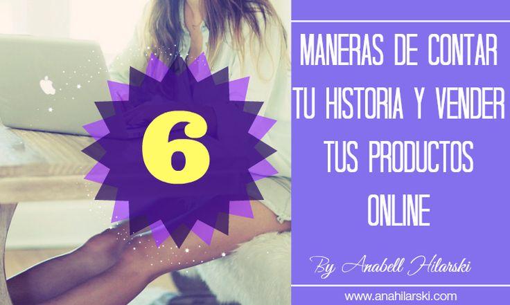6 maneras de contar tus historias online y vender tus productos - @AnabellHilarski