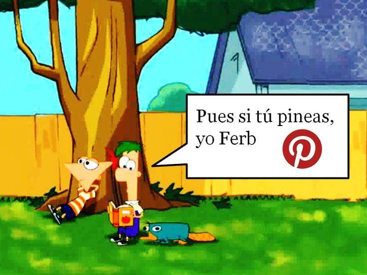 Si tú pineas, yo Ferb.